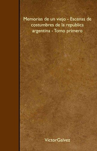 Memorias de un viejo - Escenas de costumbres de la repblica argentina - Tomo primero (Spanish Edition)