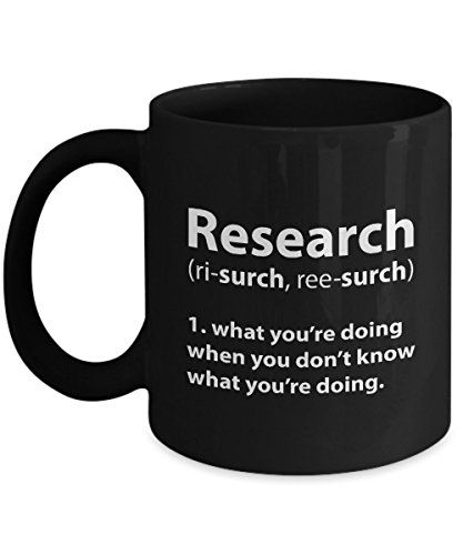 Funny Science Mug - Funny Research Definition, Unique Novelty Gag Gift Idea for Researcher, Students, Teacher, Science Fan, Men, Women, Family, Friends, Phd, Research Black & White Mug 11oz Tea Cup