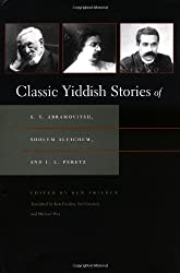 Classic Yiddish Stories of S. Y. Abramovitsh, Sholem Aleichem, and I. L. Peretz (Judaic Traditions in Literature, Music, and Art)