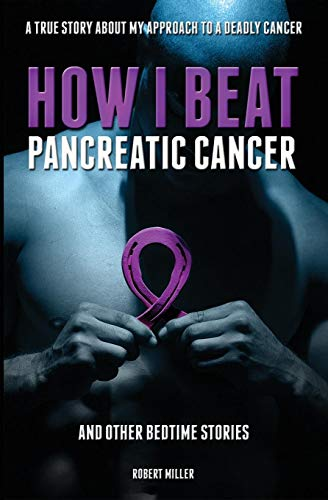 How I Beat Pancreatic Cancer And Other Bedtime Stories [Miller, Robert] (Tapa Blanda)