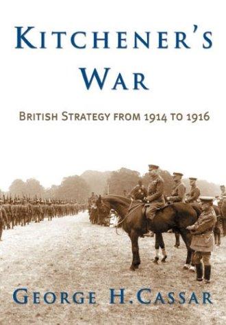 Read Online Kitchener's War: British Strategy from 1914-1916 PDF
