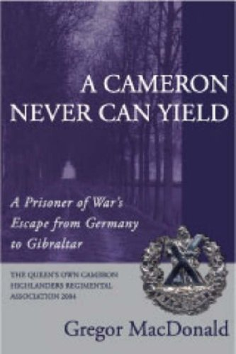 Cameron Never Can Yield  A Prisoner Of War's Escape From Germany To Gibraltar