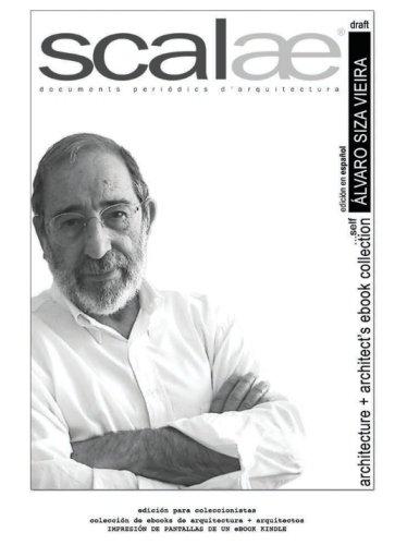 Alvaro Siza Vieira ...por si mismo · scalae: conversacion · matices · expresion (coleccin internacional de ebooks de arquitectura + arquitectos de scalae) (Volume 7) (Spanish Edition) [Felix Arranz - Alvaro Siza] (Tapa Blanda)