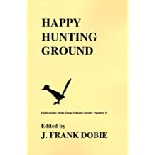 Happy Hunting Grounds (Publications of the Texas Folklore Society)