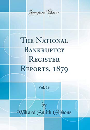 National Bankruptcy Register - The National Bankruptcy Register Reports, 1879, Vol. 19 (Classic Reprint)