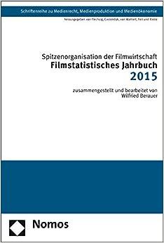 Filmstatistisches Jahrbuch 2015 (Schriftenreihe Zu Medienrecht, Medienproduktion Und Medienok)