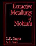 Extractive Metallurgy of Niobium, Gupta, C. K., 0849360714