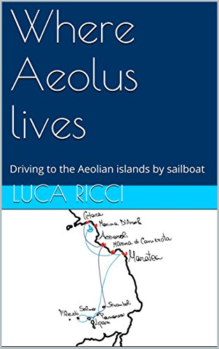 Where Aeolus lives: Driving to the Aeolian islands by sailboat (Italian Edition)