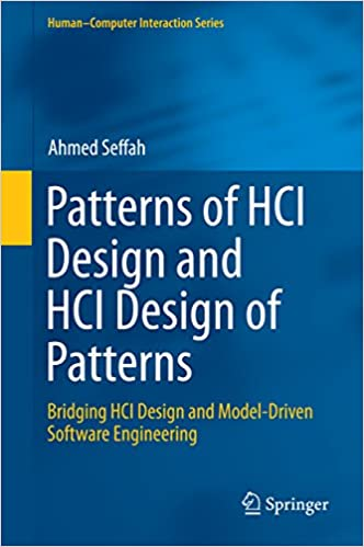 Patterns Of Hci Design And Hci Design Of Patterns Bridging Hci Design And Model Driven Software Engineering Human Computer Interaction Series 2015 Seffah Ahmed Ebook Amazon Com