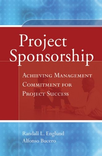 Project Sponsorship: Achieving Management Commitment for Project Success (Jossey-Bass Business & Management)