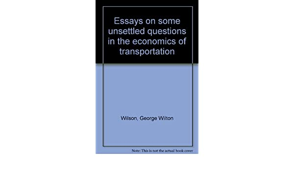 Essay Questions For Frankenstein Essays On Some Unsettled Questions In The Economics Of Transportation  George Wilton Wilson Amazoncom Books Cell Phone Persuasive Essay also Jaws Essay Essays On Some Unsettled Questions In The Economics Of  A Classification Essay
