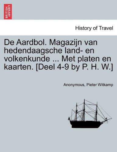 Download De Aardbol. Magazijn van hedendaagsche land- en volkenkunde ... Met platen en kaarten. [Deel 4-9 by P. H. W.] PDF Text fb2 book