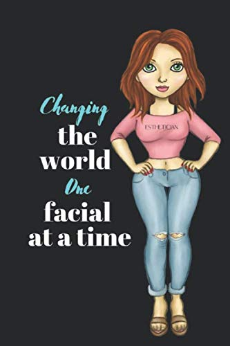 CHANGING THE WORLD ONE FACIAL AT A TIME: lined journal. Gift for estheticians, dermatologists, and other skin care professionals to write in. (ESTHETICIAN APPRECIATION)