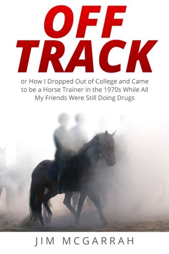 Off Track: or How I Dropped Out of College and Came to be a Horse Trainer in the 1970s While All My Friends Were Still Doing Drugs pdf epub