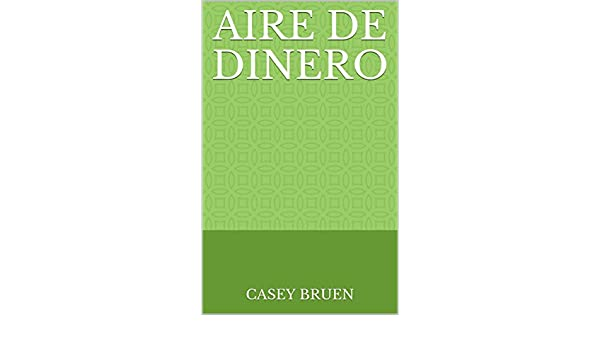 Aire de Dinero (Spanish Edition) - Kindle edition by Casey Bruen. Romance Kindle eBooks @ Amazon.com.