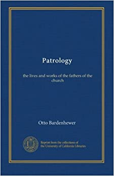 Patrology: the lives and works of the fathers of the church