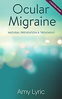 Ocular Migraine: Natural Prevention & Treatment - A Success Story by [Lyric, Amy]