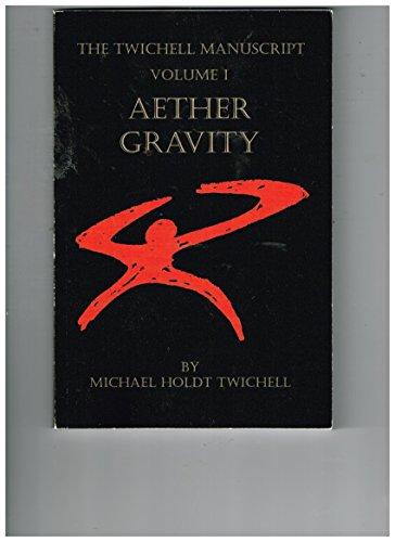 Books : The Twichell Manuscript - Volume I: Aether Gravity