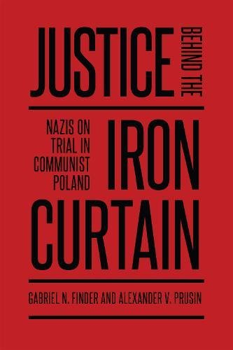 Justice Behind the Iron Curtain: Nazis on Trial in Communist Poland (German and European Studies)
