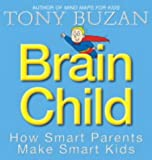 Brain Child: How Smart Parents Make Smart Kids