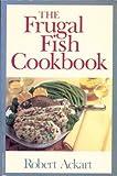 The Frugal Fish Cookbook, Robert Ackart, 0316006459