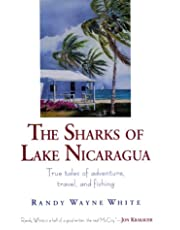 The Sharks of Lake Nicaragua: True Tales of Adventure, Travel, and Fishing