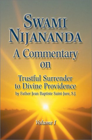 A Commentary on Trustful Surrender to Divine Providence by Father Jean Baptiste Saint-Jure, S.J., Vol. 1