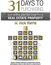 31 Days to Purchasing and Renting Your First Investment Real Estate Property: Build A Strong Financial Foundation, Unlock Sustainable Wealth, and Create A Living Legacy