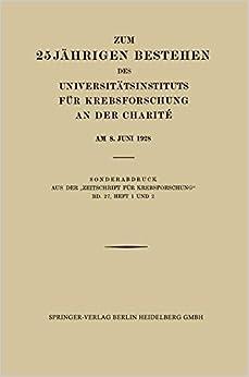 Zum 25 Jährigen Bestehen des Universitätsinstituts für Krebsforschung an der Charité am 8. Juni 1928