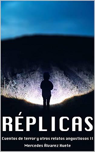 Réplicas: Cuentos de terror y otros relatos angustiosos II por Álvarez Huete, Mercedes,Benito García, Iván
