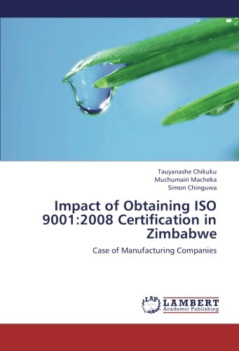 Impact of Obtaining ISO 9001:2008 Certification in Zimbabwe: Case of Manufacturing Companies pdf