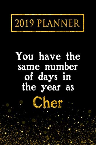 2019 Planner: You Have The Same Number Of Days In The Year As Cher: Cher 2019 Planner