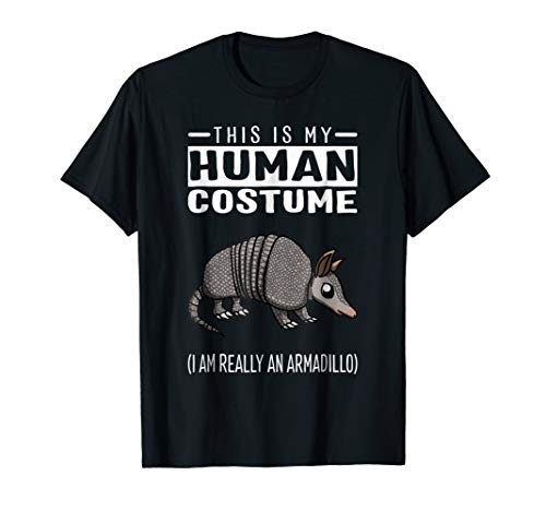 This Is My Human Costume I Am Really An Armadillo T Shirt]()