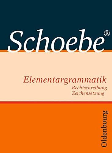 Schoebe Elementargrammatik - Bisherige Ausgabe: Rechtschreibung und Zeichensetzung
