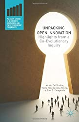 Unpacking Open Innovation: Highlights from a Co-Evolutionary Inquiry (Palgrave Studies in Democracy, Innovation, and Entrepreneurship for Growth)