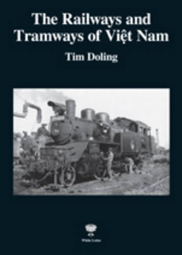 The Railways and Tramways of Viet Nam by White Lotus Co Ltd