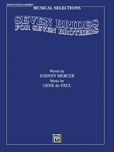 Seven Brides for Seven Brothers (Movie Selections): Piano/Vocal/Chords (Musical Selections) (Seven Brides For Seven Brothers Sheet Music)