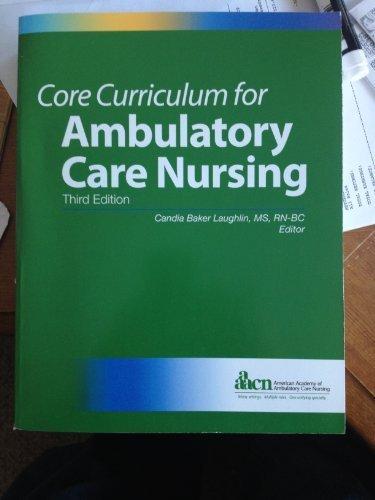 Core Curriculum for Ambulatory Care Nursing (Third Edition) (Laughlin, Core Curriculum for Ambulatory Care Nursing)