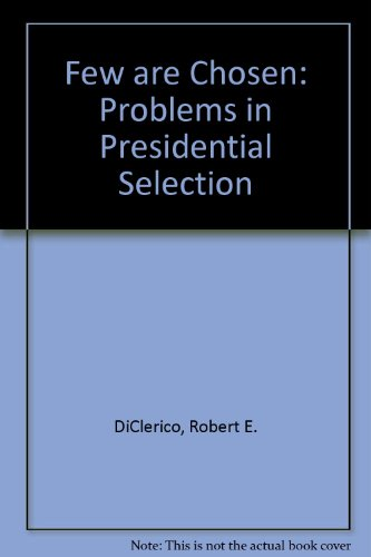 Few Are Chosen: Problems in Presidential Selection