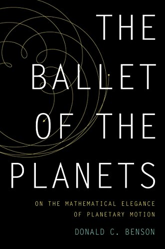 The Ballet of the Planets: A Mathematician's Musings on the Elegance of Planetary Motion (English Edition)