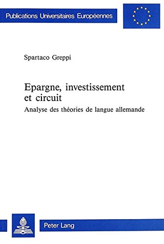 Epargne, investissement et circuit: Analyse des théories de langue allemande (Europäische Hochschulschriften / European University Studies / Publications Universitaires Européennes) (French Edition) by Peter Lang AG, Internationaler Verlag der Wissenschaften