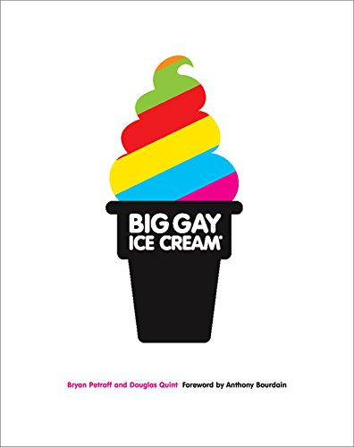 Big Gay Ice Cream: Saucy Stories & Frozen Treats: Going All the Way with Ice Cream by Bryan Petroff, Douglas Quint