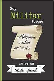 SOY MILITAR PORQUE MAQUINA NASHIA PA´MATÁ NO ES UN TITULO OFICIAL: CUADERNO 6