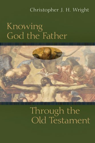 Knowing God the Father Through the Old Testament by Wright, Christopher J. H. published by Inter-Varsity Press,US (2008)