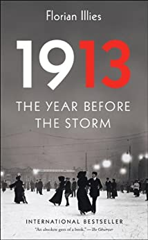 1913: The Year Before the Storm by [Illies, Florian]