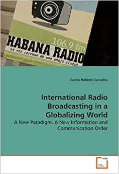 International Radio Broadcasting in a Globalizing World: A New Paradigm. A New Information and Communication Order