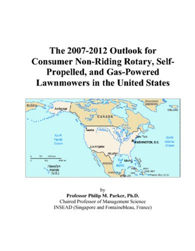 The 2007-2012 Outlook for Consumer Non-Riding Rotary, Self-Propelled, and Gas-Powered Lawnmowers in the United States (Top Rated Self Propelled Lawn Mowers 2012)