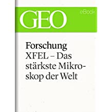 Forschung: XFEL – Das stärkste Mikroskop der Welt (GEO eBook Single) (German Edition)