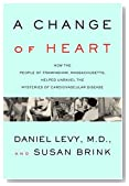 A Change of Heart: How the People of Framingham, Massachusetts, Helped Unravel the Mysteries of Cardiovascular Disease