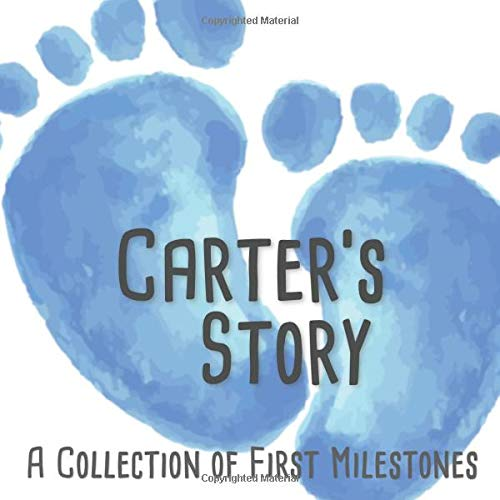 Carter's Story - A Collection of First Milestones: First Five Year Baby Memory Book - The Personalized Baby Keepsake Book to Fill Out, Add Photos to and Design Yourself